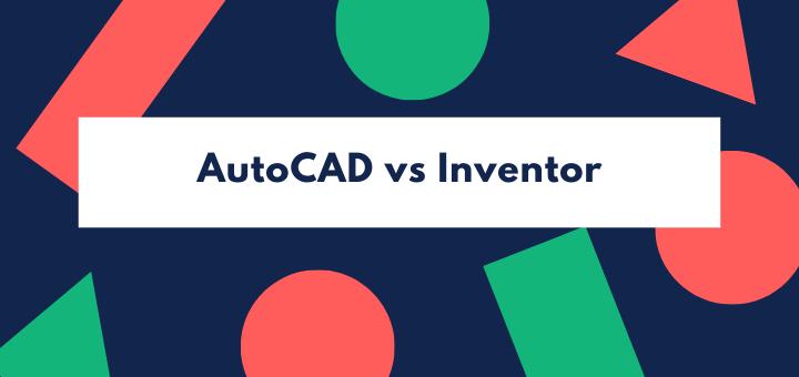 AutoCAD vs Inventor
